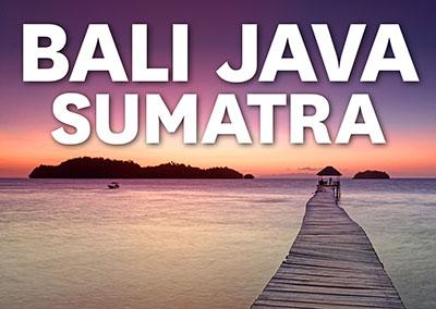 BALI - JAVA - SUMATRA