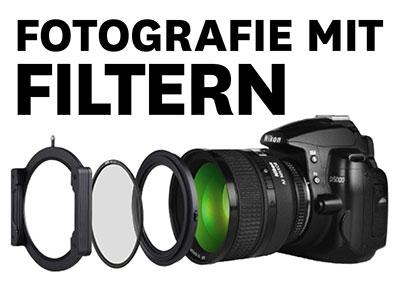 Faszination Fotografie mit Filtern – Malen mit Licht